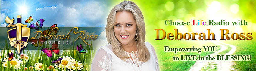 Deborah Ross Ministries - Choose Life! Radio Banner